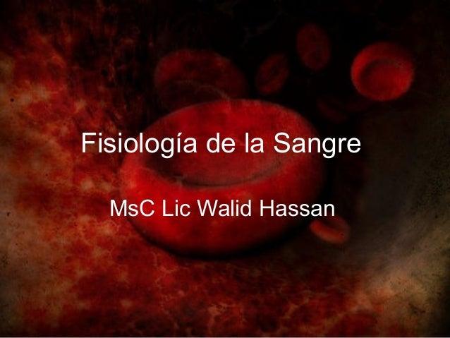 Fisiología de la Sangre  MsC Lic Walid Hassan