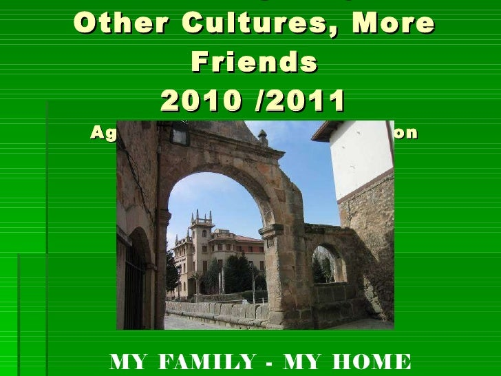 eTwinning Project Other Cultures, More Friends 2010 /2011 Aguilar de Campoo - Nuneaton MY  FAMILY  -  MY  HOME