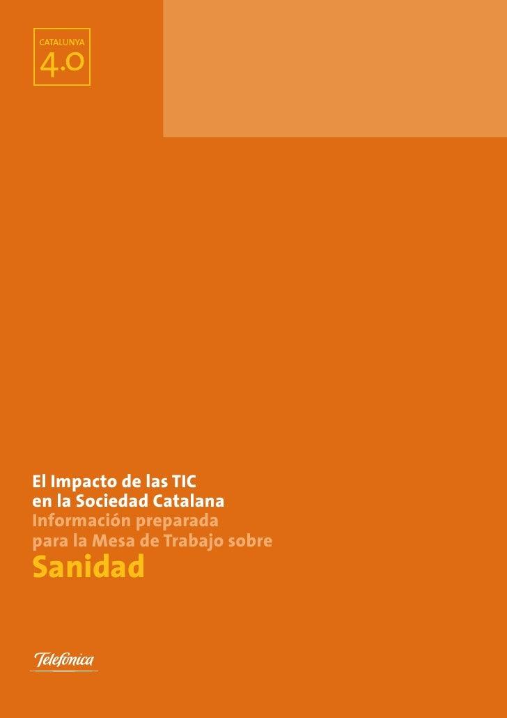 El Impacto de las TIC en la Sociedad Catalana Información preparada para la Mesa de Trabajo sobre Sanidad