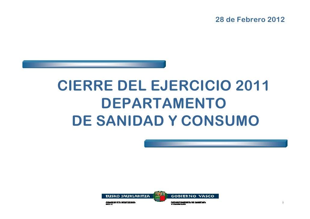 28 de Febrero 2012CIERRE DEL EJERCICIO 2011      DEPARTAMENTO  DE SANIDAD Y CONSUMO                                   1