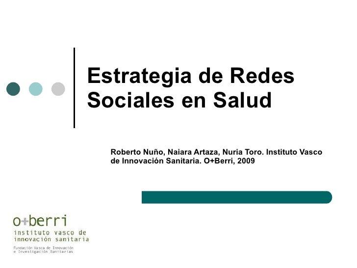 Estrategia de Redes Sociales en Salud Roberto Nuño, Naiara Artaza, Nuria Toro. Instituto Vasco de Innovación Sanitaria. O+...