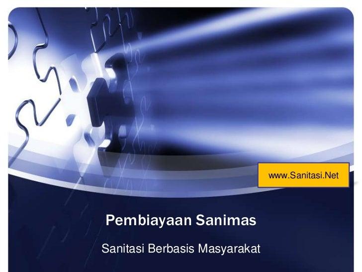 Pembiayaan Sanimas<br />Sanitasi Berbasis Masyarakat<br />www.Sanitasi.Net<br />