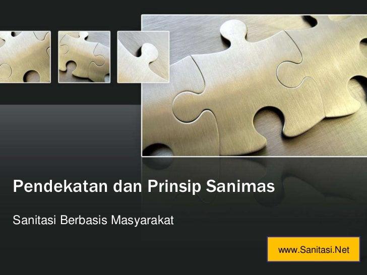 PendekatandanPrinsipSanimas<br />SanitasiBerbasisMasyarakat<br />www.Sanitasi.Net<br />