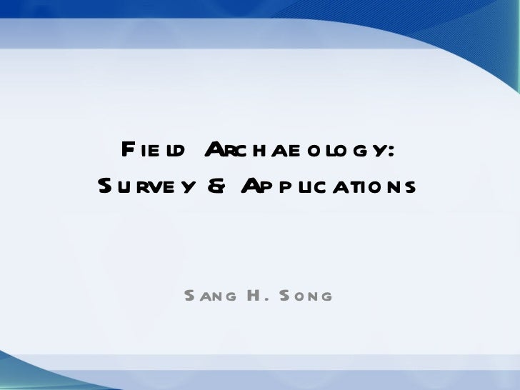 Field Archaeology: Survey & Applications Sang H. Song