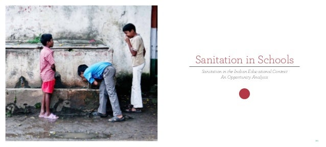 Sanitation in Schools Sanitation in the Indian Educational Context An Opportunity Analysis  101