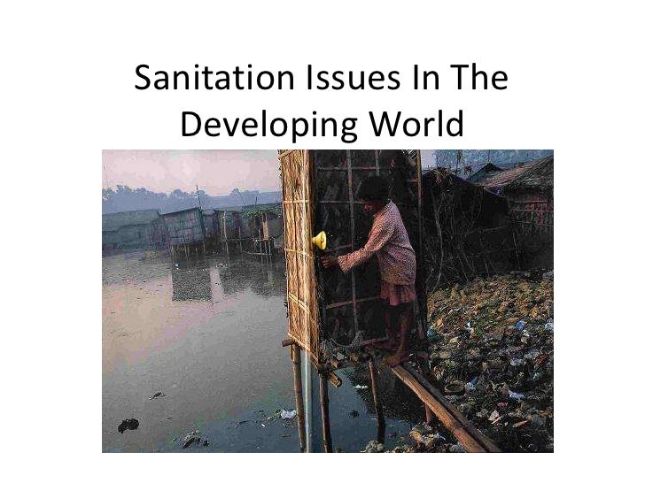 Sanitation Issues In The Developing World<br />