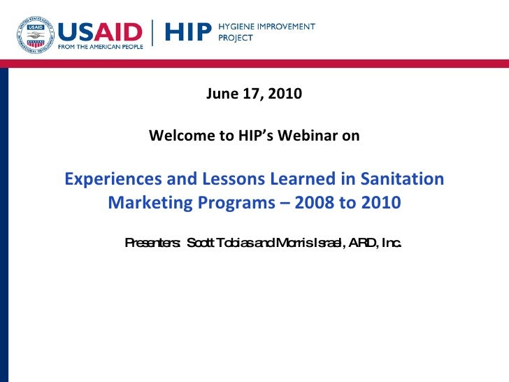 June 17, 2010 Welcome to HIP's Webinar on Experiences and Lessons Learned in Sanitation Marketing Programs – 2008 to 2010 ...