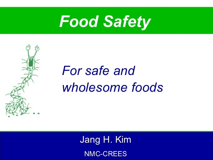 Food SafetyFor safe andwholesome foods  Jang H. Kim   NMC-CREES