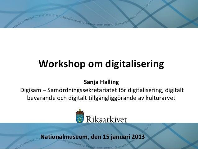 Workshop om digitalisering Sanja Halling Digisam – Samordningssekretariatet för digitalisering, digitalt bevarande och dig...