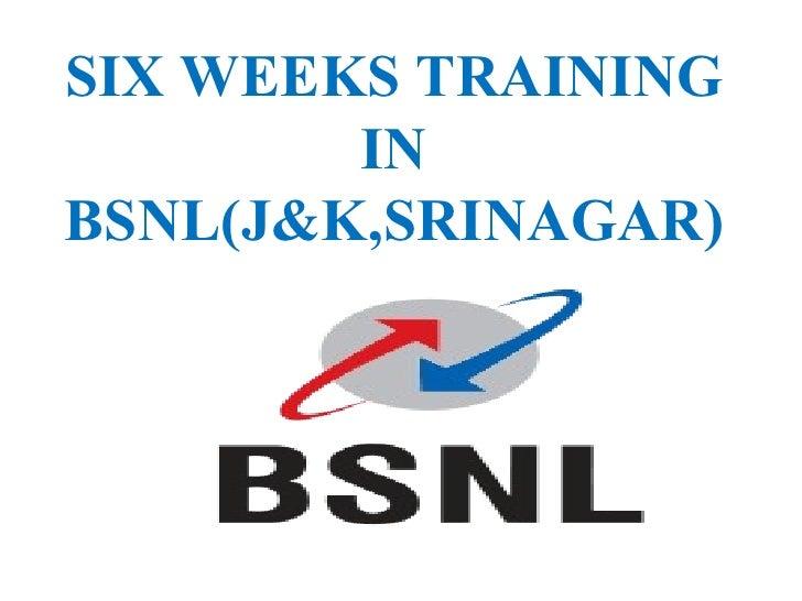 SIX WEEKS TRAINING IN BSNL(J&K,SRINAGAR)