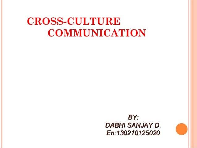 CROSS-CULTURE COMMUNICATION BY:BY: DABHI SANJAY D.DABHI SANJAY D. En:130210125020En:130210125020