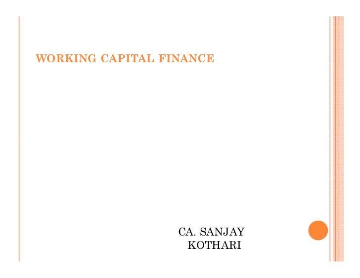 WORKING CAPITAL FINANCE                  CA. SANJAY                   KOTHARI