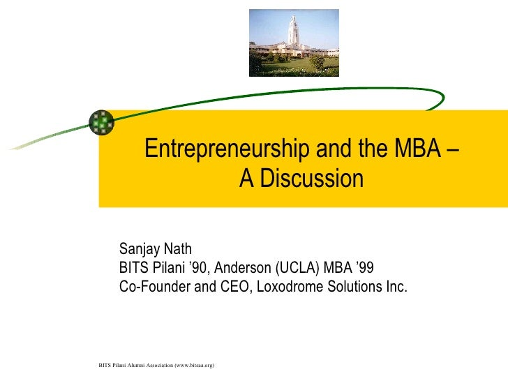 Entrepreneurship and the MBA –  A Discussion  Sanjay Nath BITS Pilani '90, Anderson (UCLA) MBA '99 Co-Founder and CEO, Lox...