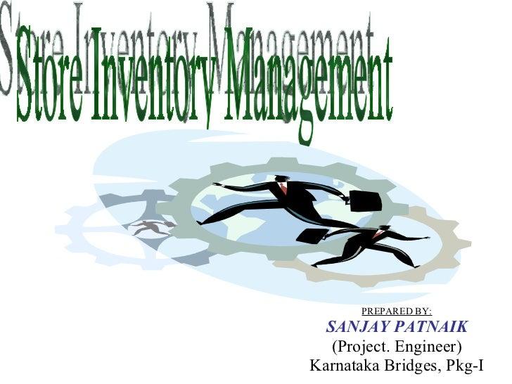 PREPARED BY: SANJAY PATNAIK (Project. Engineer) Karnataka Bridges, Pkg-I Store Inventory Management