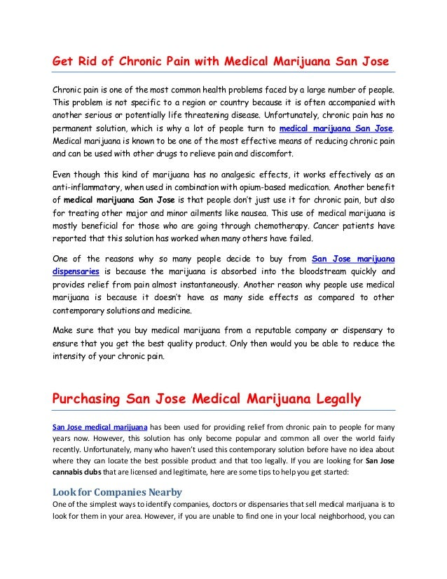 Get Rid of Chronic Pain with Medical Marijuana San Jose Chronic pain is one of the most common health problems faced by a ...