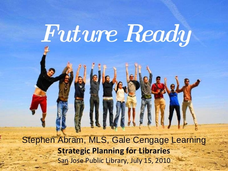 Leah Krevit Rice University The Rest of Us Stephen Abram, MLS, Gale Cengage Learning Strategic Planning for Libraries San ...