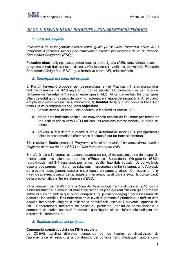 """Naïs Sanjuán Chumilla Pràcticum II/ AULA 8 1 BLOC 1: DEFINICIÓ DEL PROJECTE / FONAMENTACIÓ TEÒRICA 1. Títol del projecte """"..."""