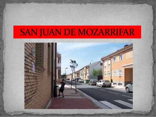  Nombre: San Juan de Mozarrifar  Provincia: Zaragoza  Superficie: 92,7 km2  Nº de Habitantes: Tiene entre 2.200 y 2.30...