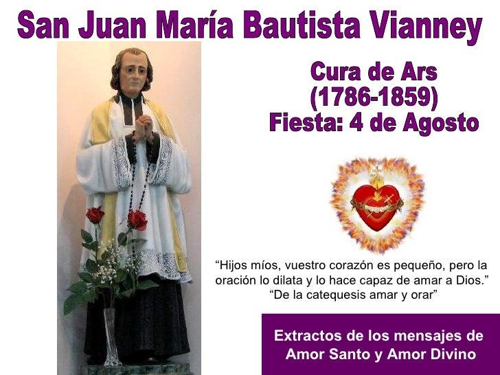 San Juan María Bautista Vianney Cura de Ars (1786-1859) Fiesta: 4 de Agosto Extractos de los mensajes de  Amor Santo y Amo...