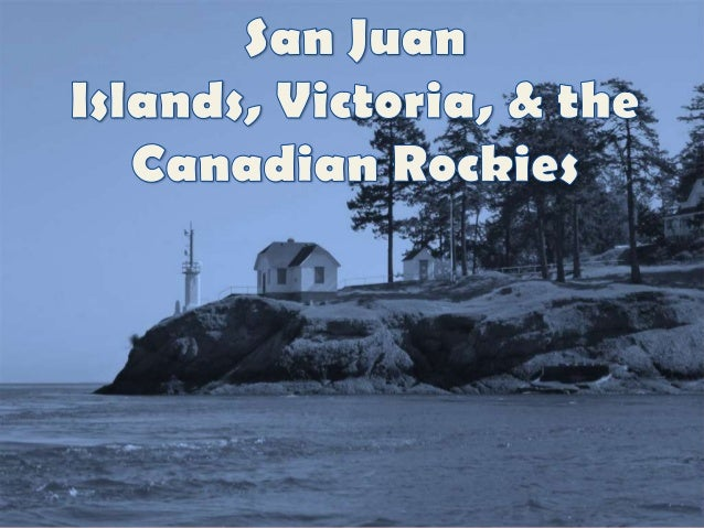 San Juan Islands, Victoria, & the Canadian Rockies