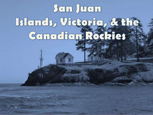 San Juan Islands, Victoria, & the Canadian Rockies