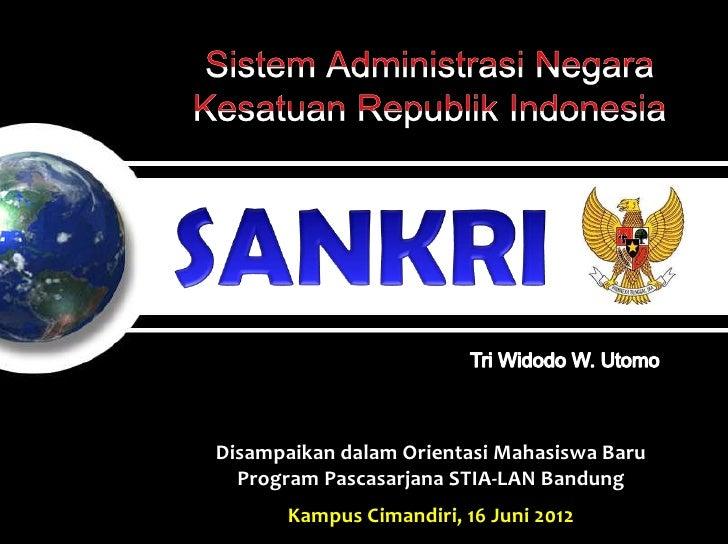 Disampaikan dalam Orientasi Mahasiswa Baru  Program Pascasarjana STIA-LAN Bandung       Kampus Cimandiri, 16 Juni 2012