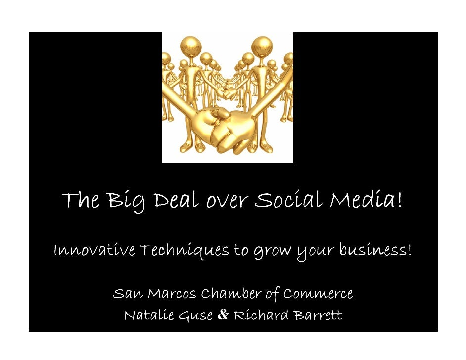 The Big Deal over Social Media! Innovative Techniques to grow your business!         San Marcos Chamber of Commerce       ...