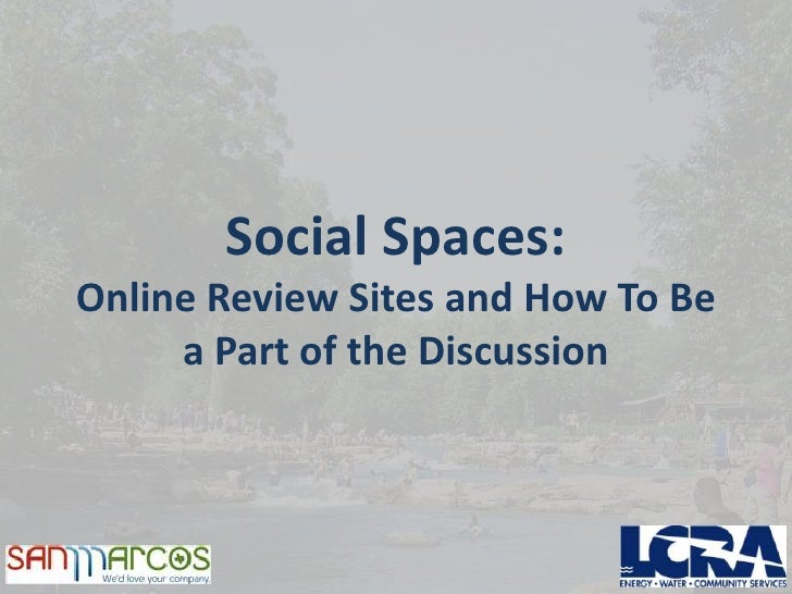Social Spaces:Online Review Sites and How To Be     a Part of the Discussion
