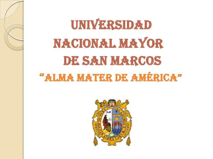 """UNIVERSIDAD <br />       NACIONAL MAYOR<br />          DE SAN MARCOS<br />   """"ALMA MATER DE AMÉRICA""""<br />"""