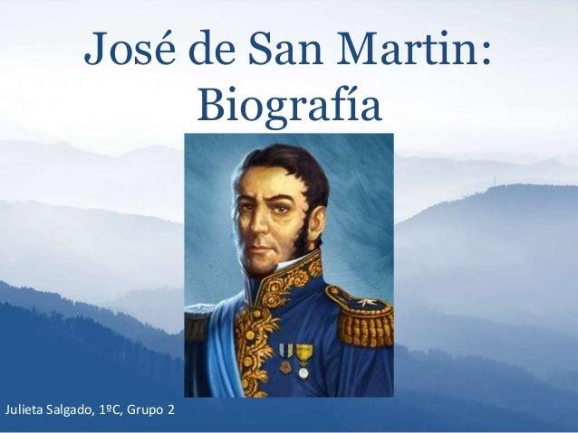 José de San Martin: Biografía Julieta Salgado, 1ºC, Grupo 2