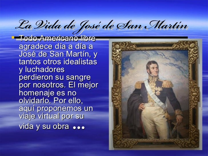 La Vida de José de San Martín Todo Americano libre  agradece día a día a        José de San Martín, y  tantos otros idea...