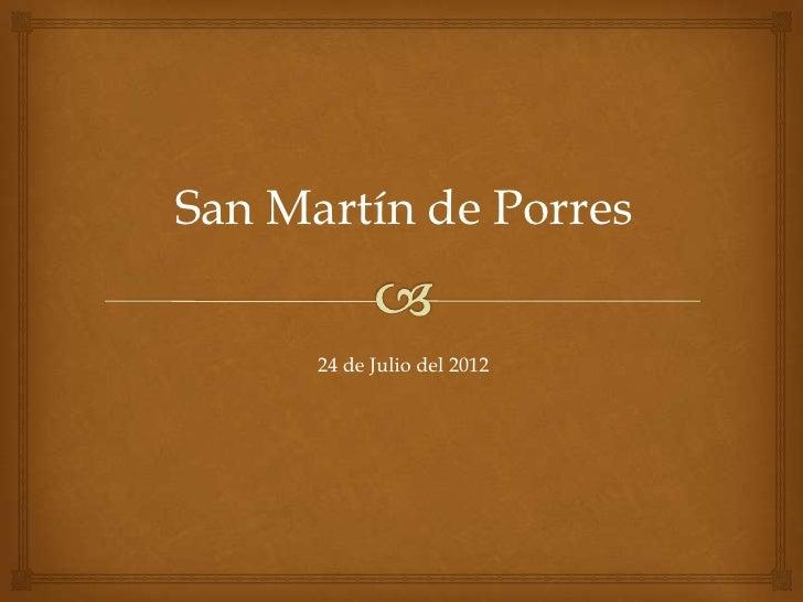 San Martín de Porres      24 de Julio del 2012