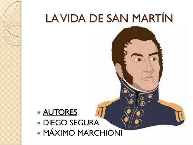 LAVIDA DE SAN MARTÍN  AUTORES  DIEGO SEGURA  MÁXIMO MARCHIONI