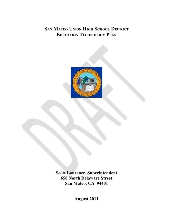 SAN MATEO UNION HIGH SCHOOL DISTRICT     EDUCATION TECHNOLOGY PLAN    Scott Laurence, Superintendent      650 North Delawa...