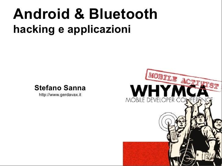 Android & Bluetooth hacking e applicazioni        Stefano Sanna     http://www.gerdavax.it
