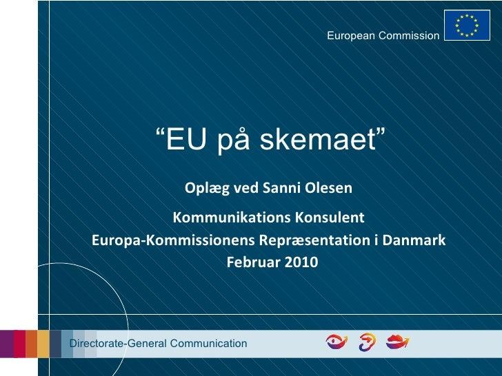 """ EU på skemaet"" Oplæg ved Sanni Olesen Kommunikations Konsulent Europa-Kommissionens Repr æsentation i Danmark Februar 20..."