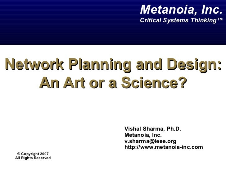 Network Planning and Design: An Art or a Science? Vishal Sharma, Ph.D. Metanoia, Inc. [email_address] http://www.metanoia-...
