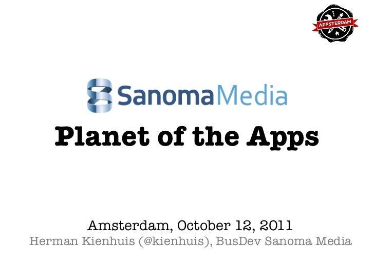 Planet of the Apps        Amsterdam, October 12, 2011Herman Kienhuis (@kienhuis), BusDev Sanoma Media
