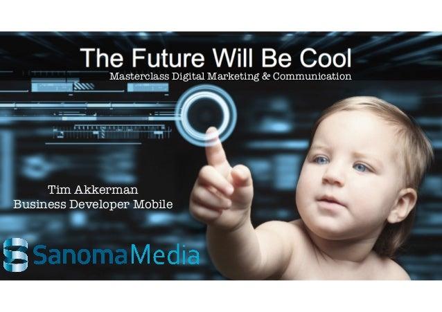 Masterclass Digital Marketing & Communication     Tim AkkermanBusiness Developer Mobile