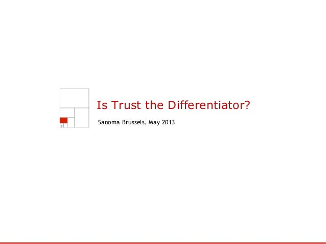 Is Trust the Differentiator?Sanoma Brussels, May 2013