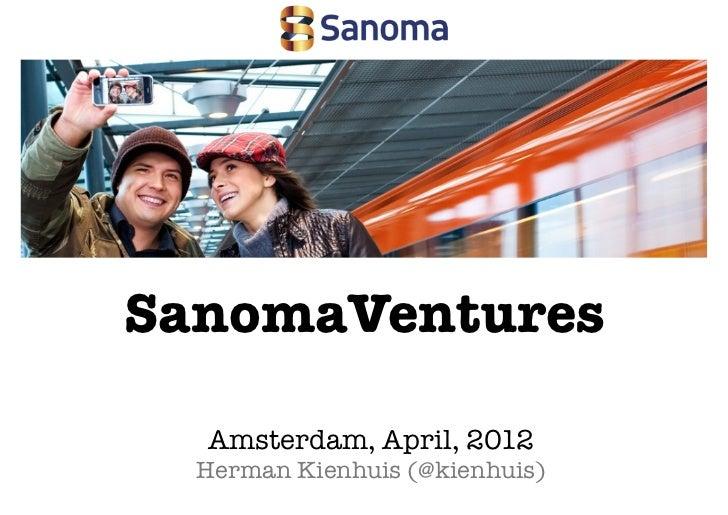 SanomaVentures  Amsterdam, April, 2012  Herman Kienhuis (@kienhuis)