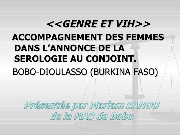 <ul><li><<GENRE ET VIH>>  </li></ul><ul><li>ACCOMPAGNEMENT DES FEMMES DANS L'ANNONCE DE LA SEROLOGIE AU CONJOINT.  </li></...