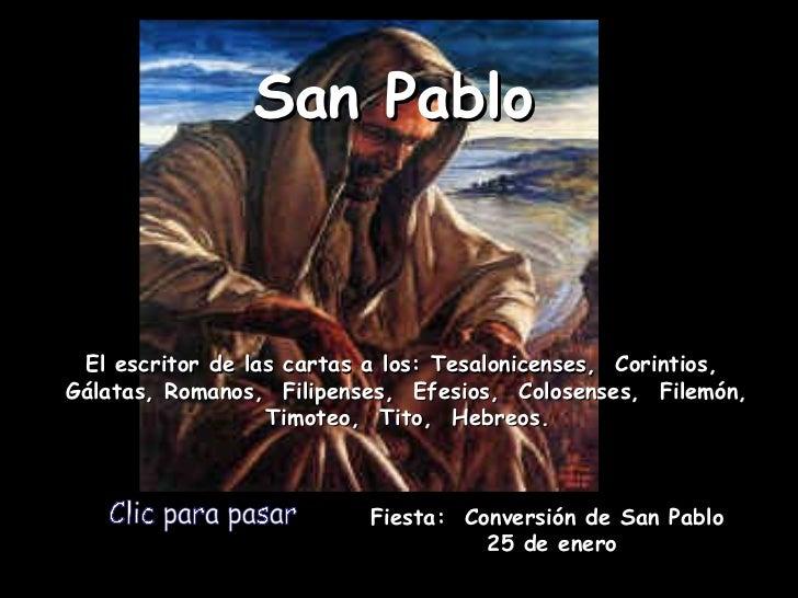 Clic para pasar Fiesta:  Conversión de San Pablo  25  de enero San Pablo El escritor de las cartas a los: Tesalonicenses, ...