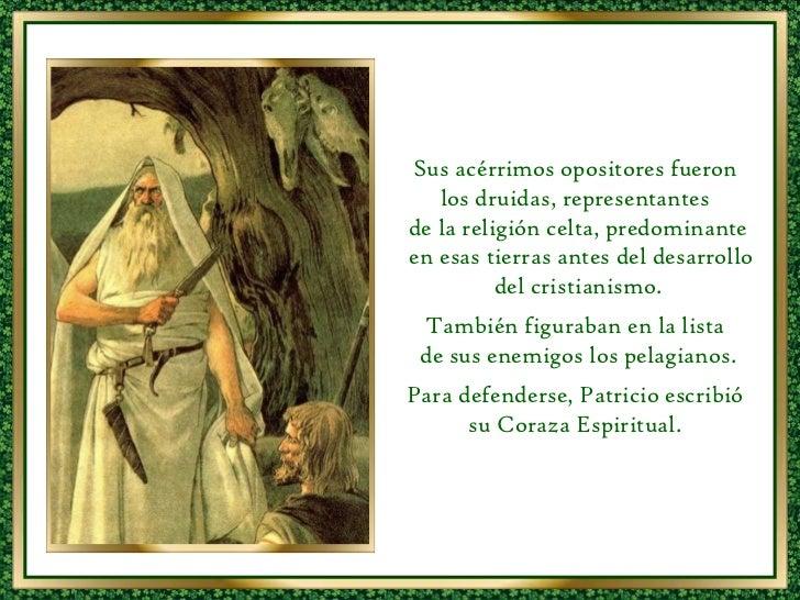 Sus acérrimos opositores fueron  los druidas, representantes  de la religión celta, predominante en esas tierras antes del...