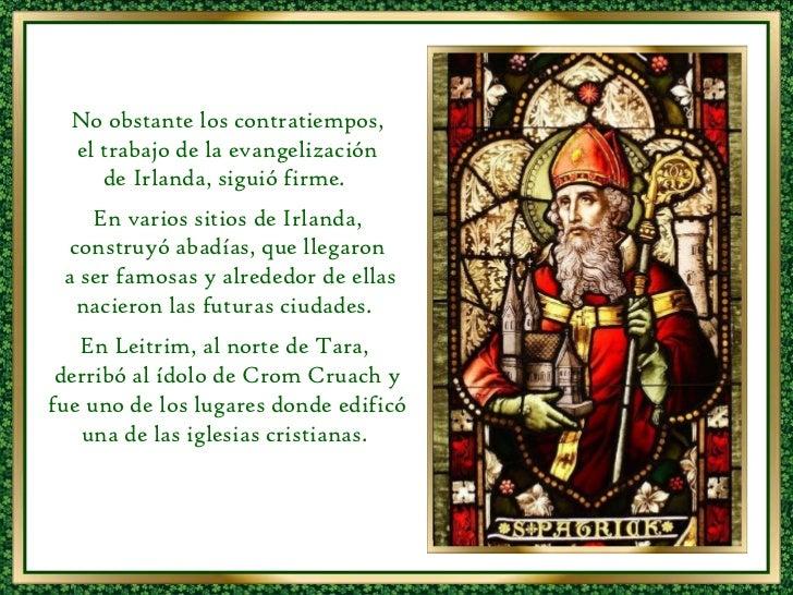 No obstante los contratiempos, el trabajo de la evangelización  de Irlanda, siguió firme.  En varios sitios de Irlanda, co...