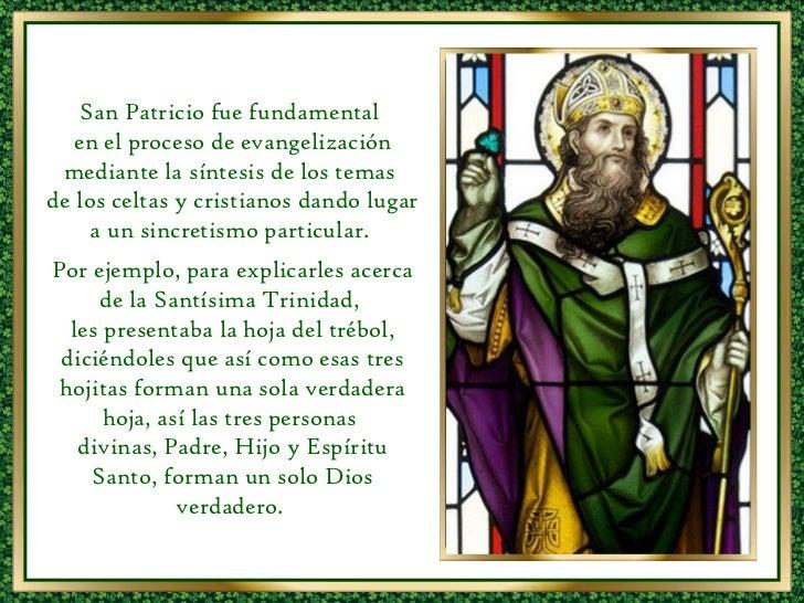 San Patricio fue fundamental  en el proceso de evangelización mediante la síntesis de los temas  de los celtas y cristiano...