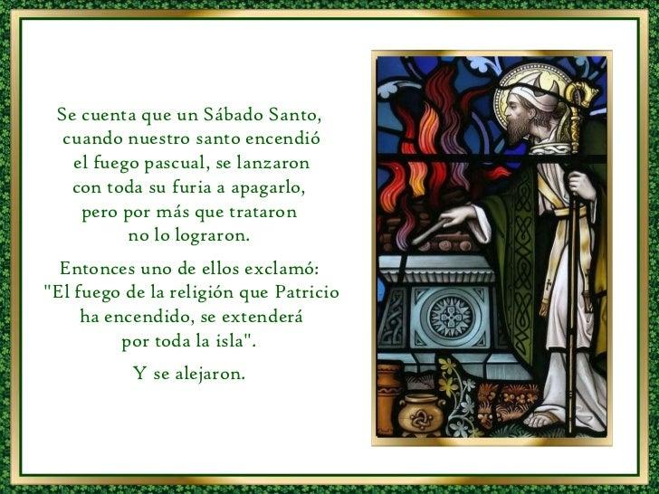 Se cuenta que un Sábado Santo,  cuando nuestro santo encendió el fuego pascual, se lanzaron  con toda su furia a apagarlo,...