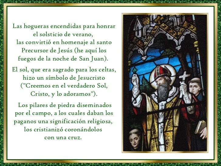 Las hogueras encendidas para honrar el solsticio de verano,  las convirtió en homenaje al santo Precursor de Jesús (he aqu...