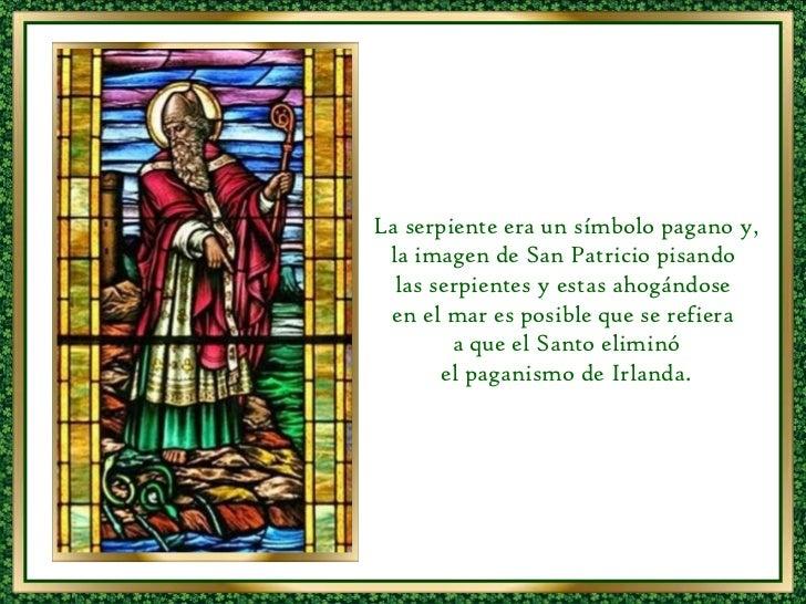 La serpiente era un símbolo pagano y, la imagen de San Patricio pisando  las serpientes y estas ahogándose  en el mar es p...