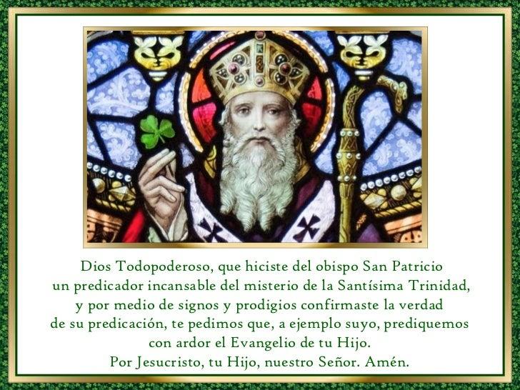 Dios Todopoderoso, que hiciste del obispo San Patricio un predicador incansable del misterio de la Santísima Trinidad,  y ...